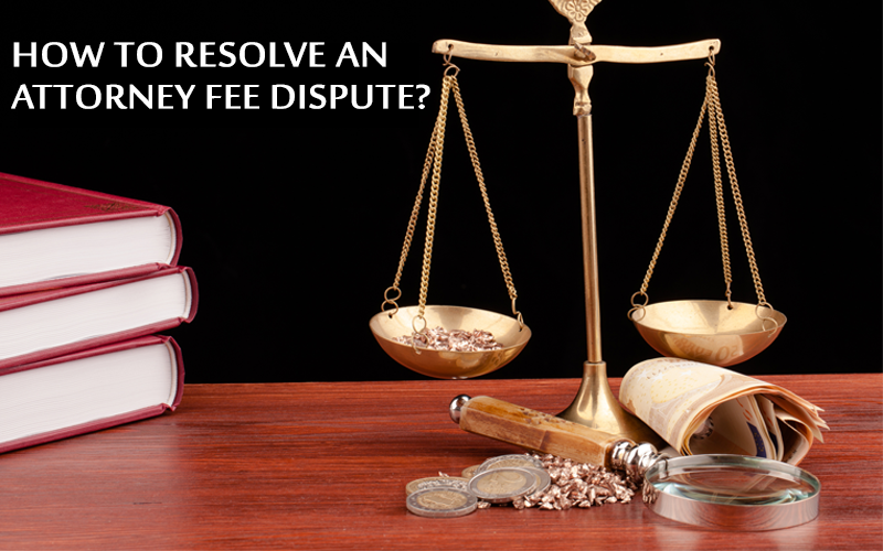 Resolve an Attorney Fee Dispute