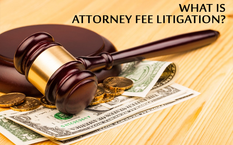 What Is Attorney Fee Litigation